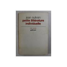 PETITE LITTERATURE INDIVIDUELLE - suivie de LOGIQUE DE L 'ECRIVAIN CHRETIEN par JEAN SULIVAN , 1971