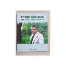 PETRE GHELMEZ ASA CUM L-AM CUNOSCUT coordonator ELENA GHELMEZ , 2003