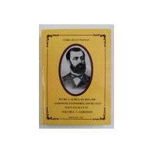 PETRE S . AURELIAN 1833 - 1909 , AGRONOM , ECONOMIST , OM DE STAT , MONOGRAFIE , VOLUMUL I - AGRONOM de VIOREL IULIAN PESTEAN , 2013