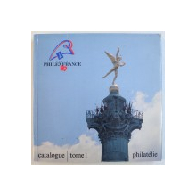 PHILLEXFRANCE89 - CATALOGUE DE L'EXPOSITION MONDIALE DE PHILATELIE, TOME 1, 1989