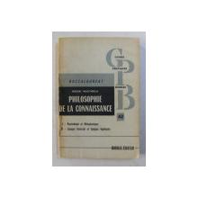 PHILOSOPHIE DE LA CONNAISSANCE , PSYCHOLOGIE ET METAPHYSIQUE , LOGIQUE GENERALE ET LOGIQUE APPLIQUEE par ROGER MUCCHIELLI , 1964