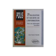 PHILOSOPHIE ET SOCIETE DE L' INFORMATION - POUR UNE PHILOSOPHIE FRACTALISTE par JEAN CLAUDE CHIROLLET , 1999