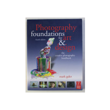 PHOTOGRAPHY FOUNDATIONS FOR ART & DESIGN by MARK GALER , 2007