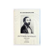 PICTORUL NEGULICI 1812 - 1851 de LUCIA DRACOPOL - ISPIR , 2012