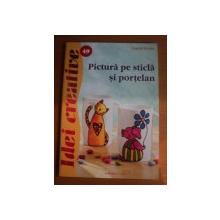 PICTURA PE STICLA SI PORTELAN , EDITIA A II-A de INGRID MORAS , 2012