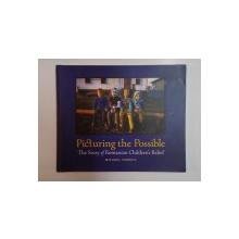 PICTURING THE POSSIBLE , THE STORY OF ROMANIAN CHILDREN'S RELIEF de MICHAEL CARROLL , 2008 *DEDICATIE