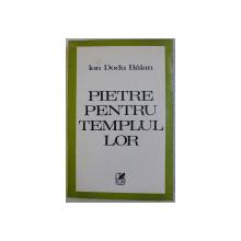 PIETRE PENTRU TEMPLUL LOR - EVOCARI , STUDII LITERARE , ARTICOLE de ION DODU BALAN , 1985 , DEDICATIE*