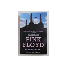 PINK FLOYD PIGS MIGHT FLY  PIGS MIGHT FLY by MARK BLAKE ,  2013
