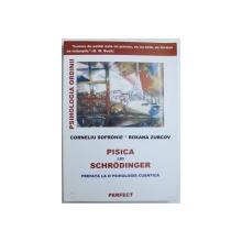 PISICA LUI SCHRODINGER  - PREFATA LA O PSIHOLOGIE CUANTICA de CORNELIU SOFRONIE si ROXANA ZUBCOV , 2003