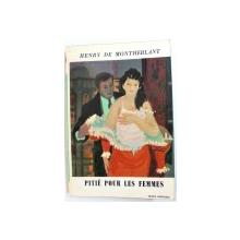 PITIE POUR LES FEMMES par HENRY DE MONTHERLANT , 1967