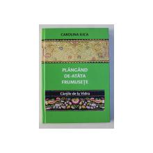 PLANGAND DE-ATATA FRUMUSETE - CARTILE DE LA VIDRA de CAROLINA ILICA , 2018 DEDICATIE* + CD