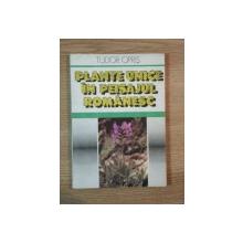 PLANTE UNICE IN PEISAJUL ROMANESC de TUDOR OPRIS ,1990