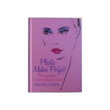 PLASTIC MAKES PERFECT - THE COMPLETE COSMETIC BEAUTY GUIDE by WENDY LEWIS