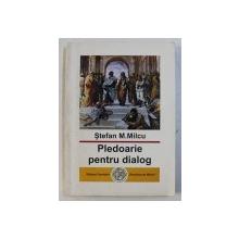 PLEDOARIE PENTRU DIALOG de STEFAN M . MILCU , 1997