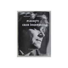 PLOIESTI - CASA INGERULUI , 16 ANI DUPA NEMURIRE de IOAN GROSESCU , IOAN MARZESCU , 1999