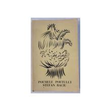 POEMELE POETULUI STEFAN BACIU , STUDIU CRITIC de LUCIAN BOZ , PORTRET de MARCEL JANCO , COPERTA de JACQUES HEROLD , 1972
