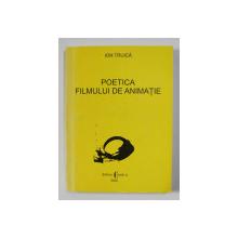 POETICA FILMULUI DE ANIMATIE de ION TRUICA , 2002 , EXEMPLAR SEMNAT *