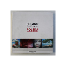 POLAND TROUGH FOREIGN EYES, photography by GEORG VAN DER WEYDEN , introduction KJELL ALBIN ABRAHAMSON , EDITIE IN ENGLEZA - POLONEZA , 2010