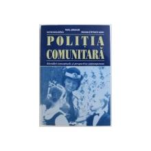 POLITIA COMUNITARA  - ABORDARI CONCEPTUALE SI PESPECTIVE CONTEMPORANE de PAVEL ABRAHAM ..BOGDAN - STEFANITA IASNIC , 2002