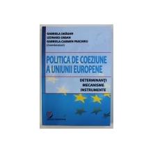 POLITICA DE COEZIUNE A UNIUNII EUROPENE  - DETERMINANTI , MECANISME , INSTRUMENTE de GABRIELA DRAGAN ..GABRIELA - CARMEN PASCARIU , 2013