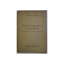 POLITICA DE CREDIT A ROMANIEI IN PERSPECTIVA TRECUTULUI SI VIITORULUI de COSTIN C . KIRITESCU , 1942 , DEDICATIE*