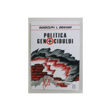 POLITICA GENOCIDULUI - HOLOCAUSTUL DIN UNGARIA de RANDOLPH L. BRAHAM , 2003