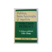 POLITICA , INTRE FASCINATIE SI REPULSIE - OVIDIU CAMELIU PETRESCU IN DIALOG CU PUBLICISTUL CALIN GHETU , 2004