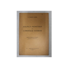 POLITICA MONETARA SI A COMERTULUI EXTERIOR de N. VASILESCU KARPEN , 1936