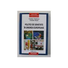 POLITICI DE SANATATE IN UNIUNEA EUROPEANA de CRISTIAN VLADESCU si CRISTIAN BUSOI , 2011