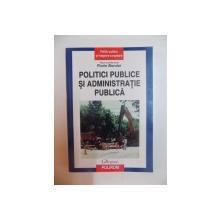 POLITICI PUBLICE SI ADMINISTRATIE PUBLICA de FLORIN BONDAR , 2007