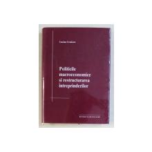 POLITICILE MACROECONOMICE SI RESTRUCTURAREA INTREPRINDERILOR de LUCIAN CROITORU , 2003