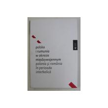 POLONIA SI ROMANIA IN PERIOADA INTERBELICA , EDITIE BILINGVA ROMANA - POLONEZA , CALENDAR 2010