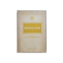 POMICULTURA  - MANUAL PENTRU SCOLILE PROFESIONALE HORTICOLE SI SCOLI MEDII TEHNICE AGRICOLE de AUREL NEGRILA , 1952