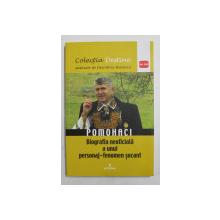 POMOHACI  - BIOGRAFIA NEOFICIALA A UNUI PERSONAJ - FENOMEN SOCANT de DAN  - SILVIU BOERESCU , 2018