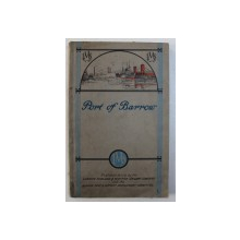 PORT OF BARROW - HARBOUR AND DOCK DUES , LABOURAGE RATES , INDUSTRIES by H.N . APPLEBY , EDITIE INTERBELICA