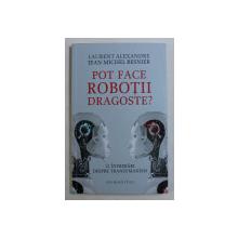 POT FACE ROBOTII DRAGOSTE ? 12 INTREBARI DESPRE TRANSUMANISM de LAURENT ALEXANDRE si JEAN - MICHEL BESNIER , 2019