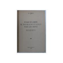 POUR ECLAIRER M . DOMANOVSZKY PAR LES SIENS par N . IORGA , 1939