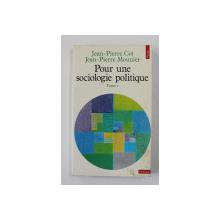 POUR UNE SOCIOLOGIE POLITIQUE par JEAN - PIERRE COT et JEAN - PIERRE MOUNIER , TOME I , 1974