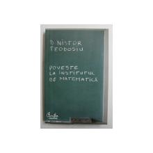 POVESTE LA INSTITUTUL DE MATEMATICA de D. NISTOR TEODOSIU  , 2008