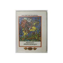 POVESTI ARDELENESTI, BASME, LEGENDE, SNOAVE, TRADITII SI POVESTIRI de ION POP RETEGANUL, BUC. 1986