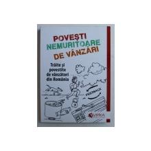 POVESTI NEMURITOARE DE VANZARI - TRAITE SI POVESTITE DE VANZATORII DIN ROMANIA , coordonator ADRIAN M . CIOROIANU , 2018