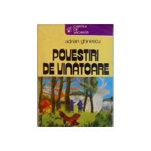 POVESTIRI DE VANATOARE de ADRIAN GHINESCU ; 1980