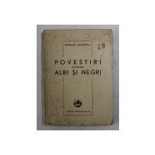POVESTIRI DESPRE ALBI SI NEGRI de ERSKINE CALDWELL , 1948