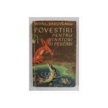 POVESTIRI PENTRU VANATORI SI PESCARI de MIHAIL SADOVEANU, 1956