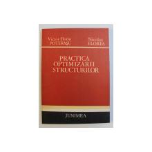 PRACTICA OPTIMIZARII STRUCTURILOR de VICTOR FLORIN POTERASU , NICOLAE FLOREA , 1984