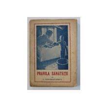 PRAVILA SANATATII - INDRUMARI DE SANATATE PENTRU TOT OMUL de G . TEODORESCU - BORCA , 1943