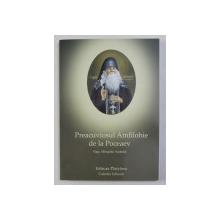 PREACUVIOSUL AMFILOHIE DE LA POCEAEV - VIATA , MINUNILE , ACATISTUL , 2005