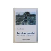 PRECEDENTA RAGAZULUI SAU CU CALM SI RABDARE, ESEU IMAGINAR DE TEOLOGIA SPERANTEI de MIHAI FRATILA, 2013
