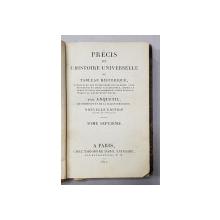 PRECIS DE L 'HISTOIRE UNIVERSELLE OU TABLEAU HISTORIQUE par ANQUETIL , TOME SEPTIEME  , 1821