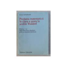 PREDAREA MATEMATICII IN CLASA A SASEA LA SCOLILE WALDORF de ERNST SCHUBERTH , 2002